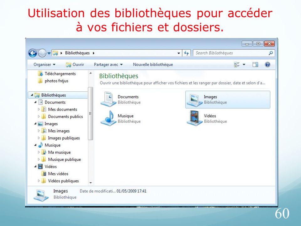 Utilisation des bibliothèques pour accéder à vos fichiers et dossiers. 60
