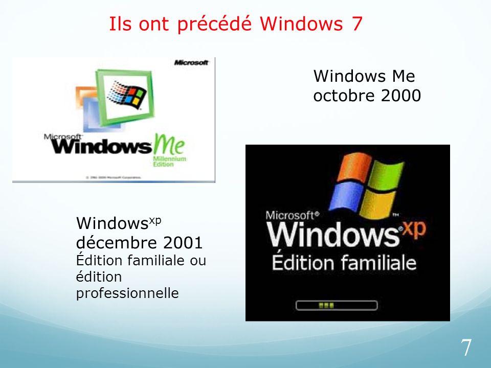 Ils ont précédé Windows 7 7 Windows Me octobre 2000 Windows xp décembre 2001 Édition familiale ou édition professionnelle