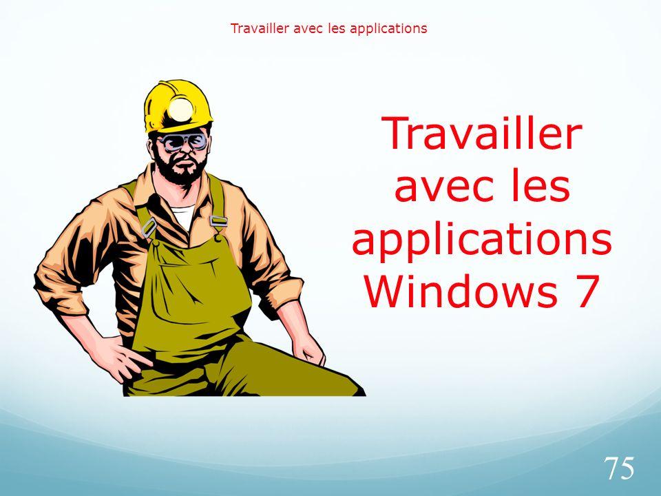 Travailler avec les applications 75 Travailler avec les applications Windows 7