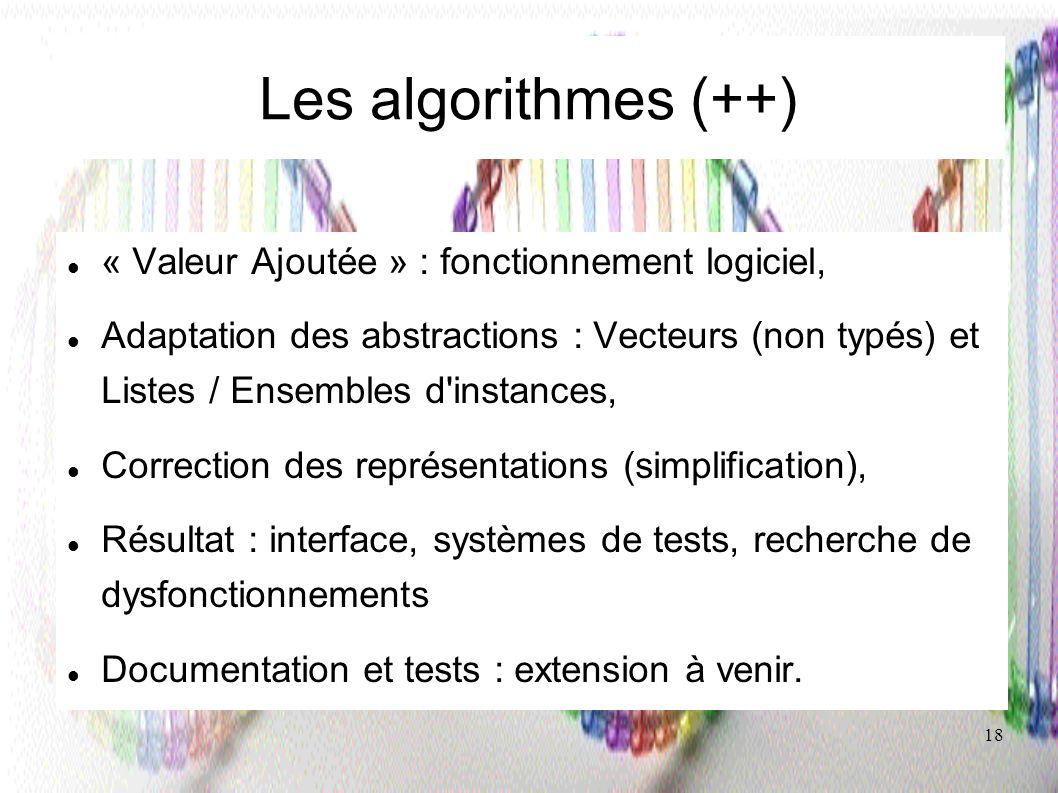 18 Les algorithmes (++) « Valeur Ajoutée » : fonctionnement logiciel, Adaptation des abstractions : Vecteurs (non typés) et Listes / Ensembles d'insta