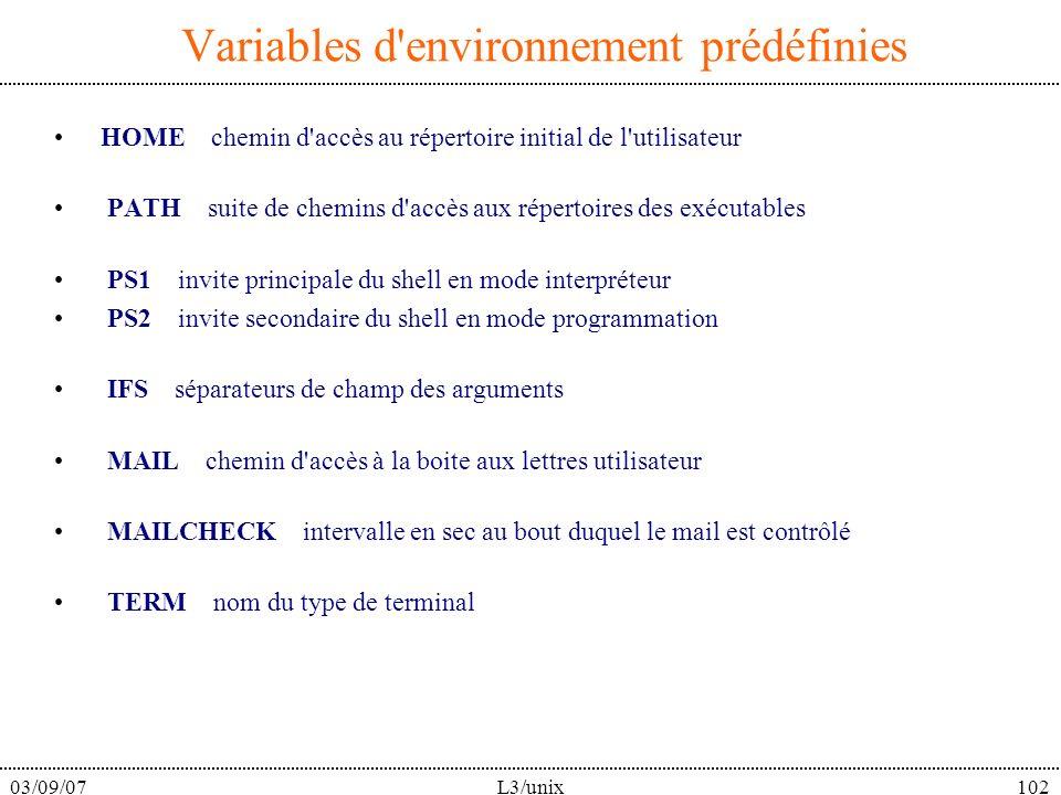 03/09/07L3/unix102 Variables d'environnement prédéfinies HOME chemin d'accès au répertoire initial de l'utilisateur PATH suite de chemins d'accès aux