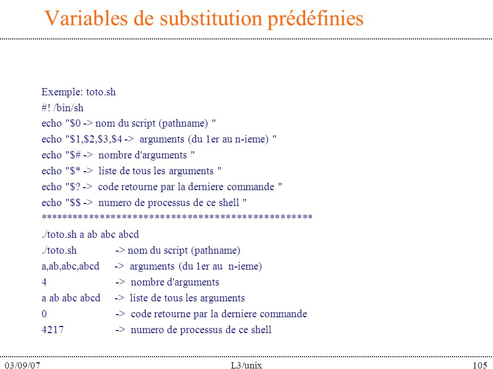03/09/07L3/unix105 Variables de substitution prédéfinies Exemple: toto.sh #.