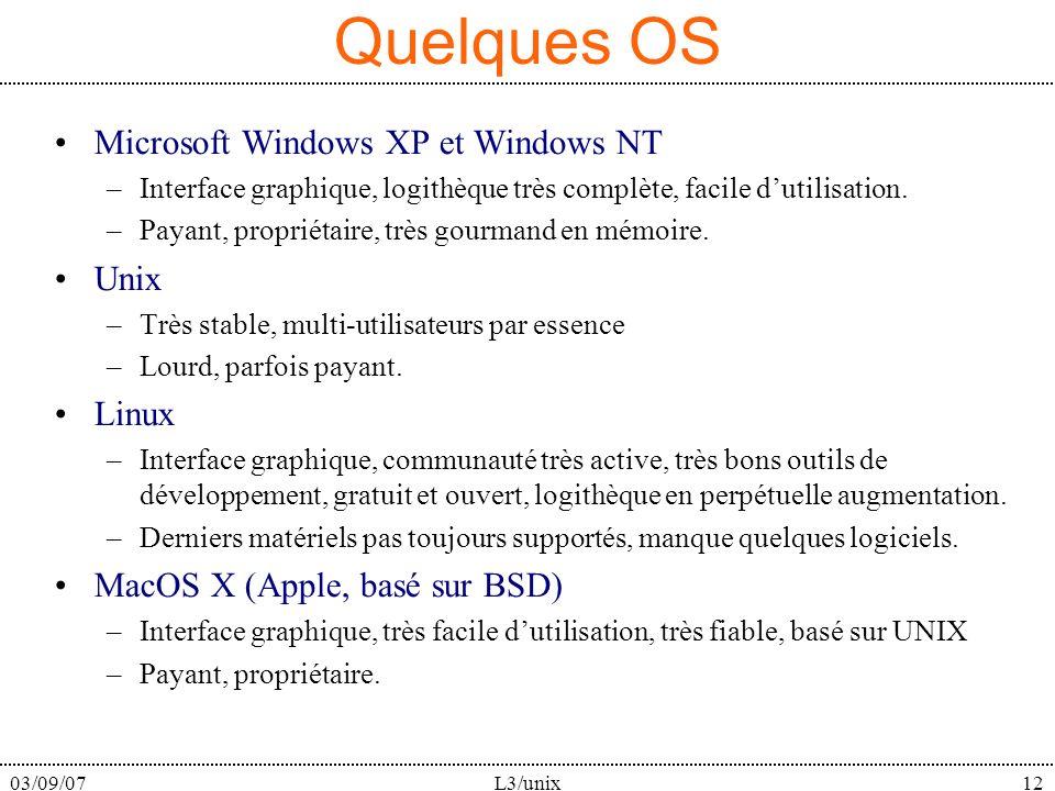 03/09/07L3/unix12 Quelques OS Microsoft Windows XP et Windows NT –Interface graphique, logithèque très complète, facile dutilisation. –Payant, proprié