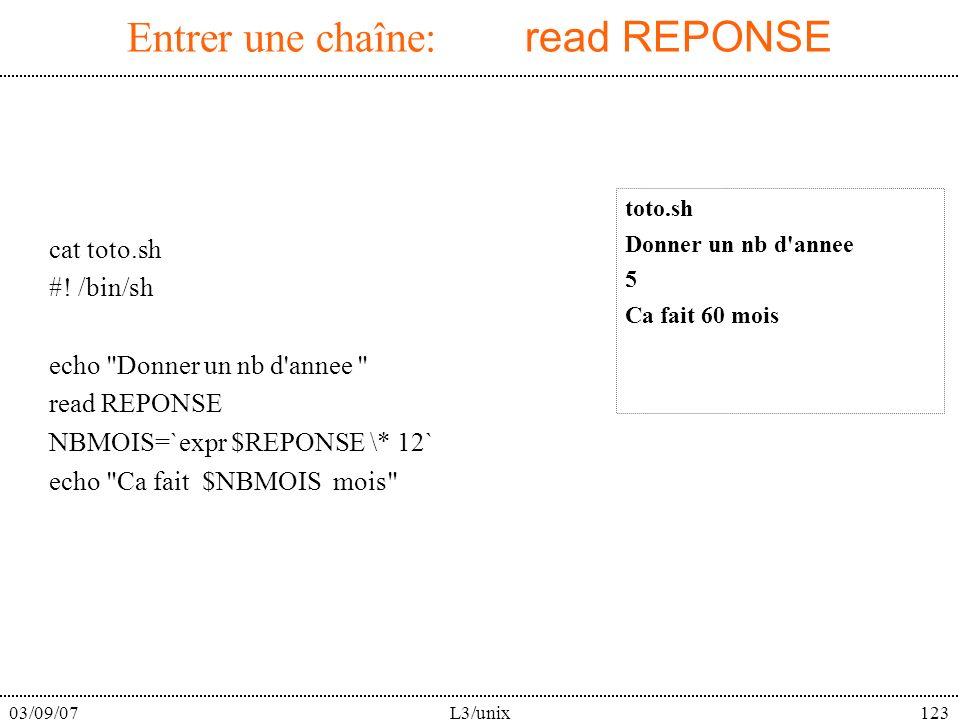 03/09/07L3/unix123 Entrer une chaîne: read REPONSE cat toto.sh #! /bin/sh echo