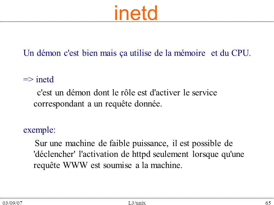 03/09/07L3/unix65 inetd Un démon c'est bien mais ça utilise de la mémoire et du CPU. => inetd c'est un démon dont le rôle est d'activer le service cor