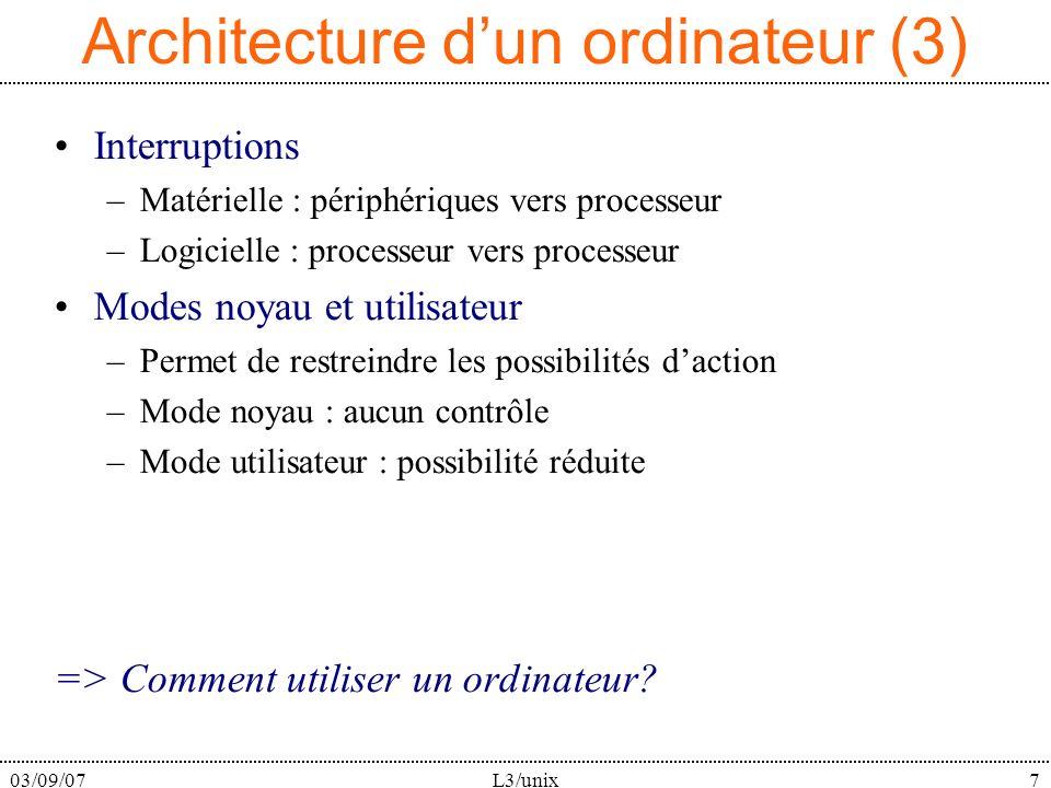03/09/07L3/unix7 Architecture dun ordinateur (3) Interruptions –Matérielle : périphériques vers processeur –Logicielle : processeur vers processeur Mo