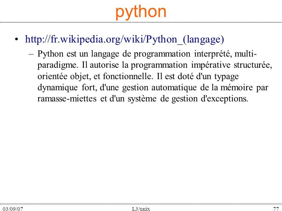 03/09/07L3/unix77 python http://fr.wikipedia.org/wiki/Python_(langage) –Python est un langage de programmation interprété, multi- paradigme. Il autori