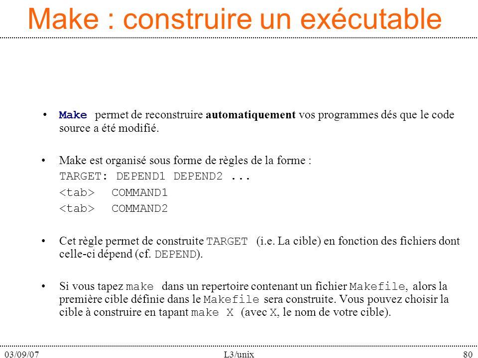 03/09/07L3/unix80 Make : construire un exécutable Make permet de reconstruire automatiquement vos programmes dés que le code source a été modifié. Mak