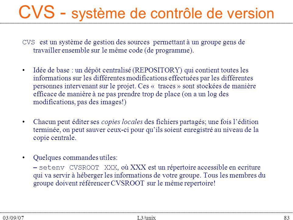 03/09/07L3/unix83 CVS - système de contrôle de version CVS est un système de gestion des sources permettant à un groupe gens de travailler ensemble sur le même code (de programme).