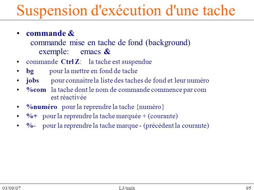 03/09/07L3/unix95 Suspension d'exécution d'une tache commande & commande mise en tache de fond (background) exemple: emacs & commande Ctrl Z: la tache
