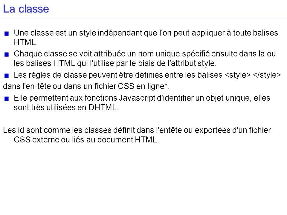 La classe Une classe est un style indépendant que l'on peut appliquer à toute balises HTML. Chaque classe se voit attribuée un nom unique spécifié ens