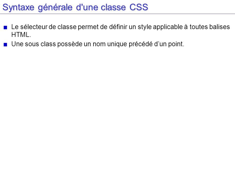 Syntaxe générale d'une classe CSS Le sélecteur de classe permet de définir un style applicable à toutes balises HTML. Une sous class possède un nom un