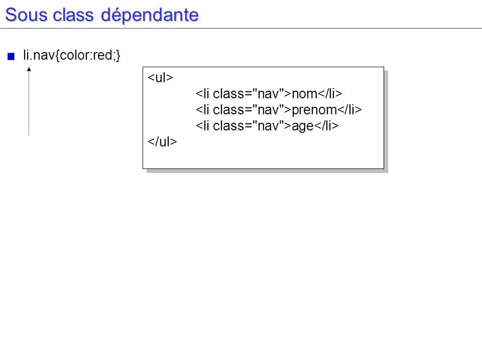 Sous class dépendante li.nav{color:red;} nom prenom age nom prenom age