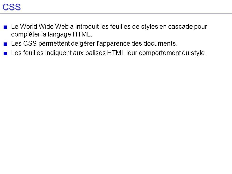 CSS Le World Wide Web a introduit les feuilles de styles en cascade pour compléter la langage HTML. Les CSS permettent de gérer l'apparence des docume