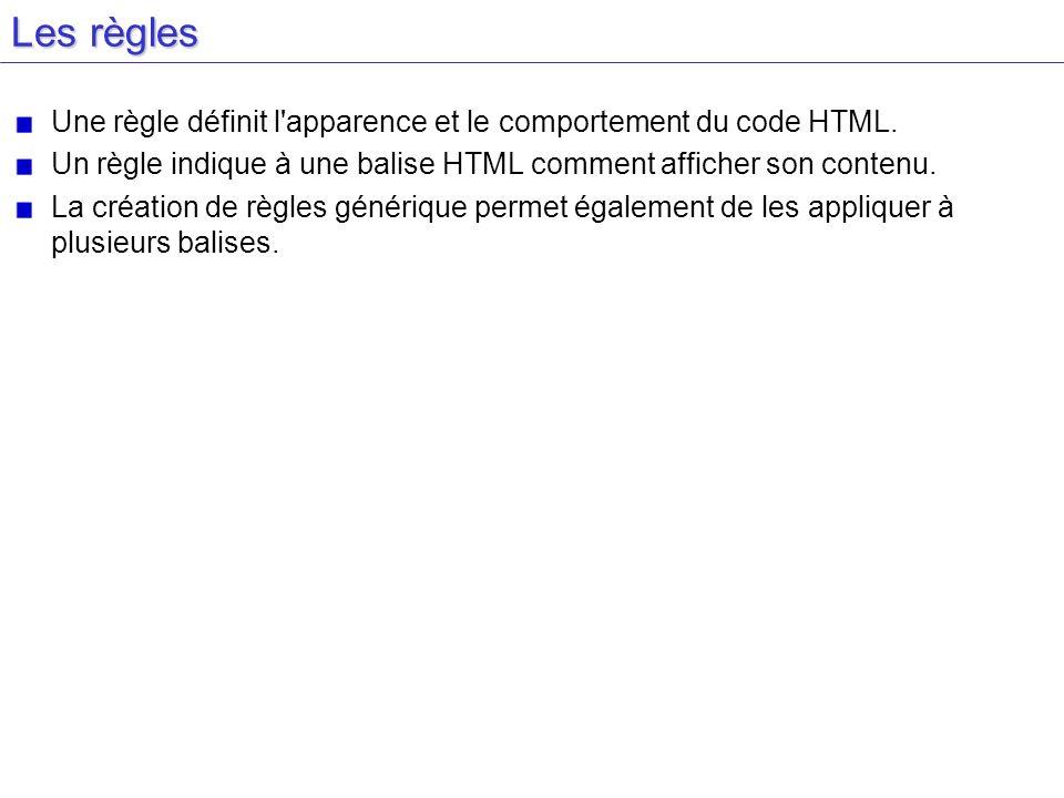 Définition de règles identiques pour plusieurs basiles Liste de sélecteurs séparés par les virgules h1,h2,h3,p {font-size:12px;} PropriétéValeur Définition p {margin-top:25px;}