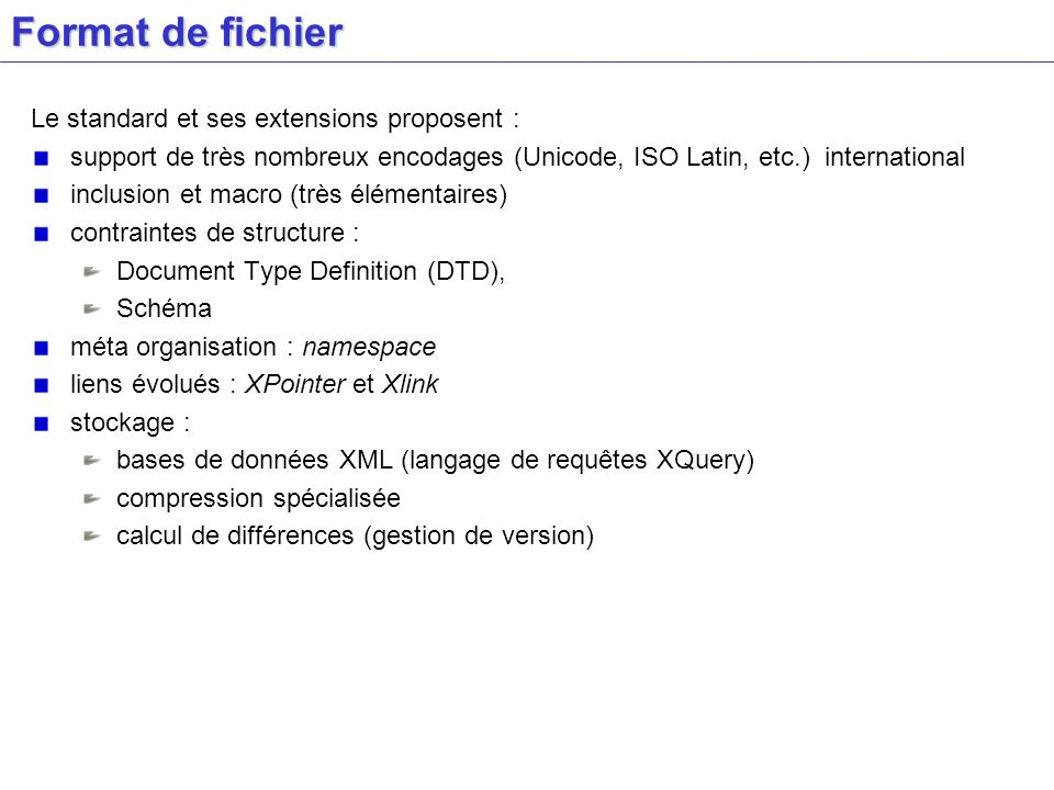 Format de fichier Le standard et ses extensions proposent : support de très nombreux encodages (Unicode, ISO Latin, etc.) international inclusion et m