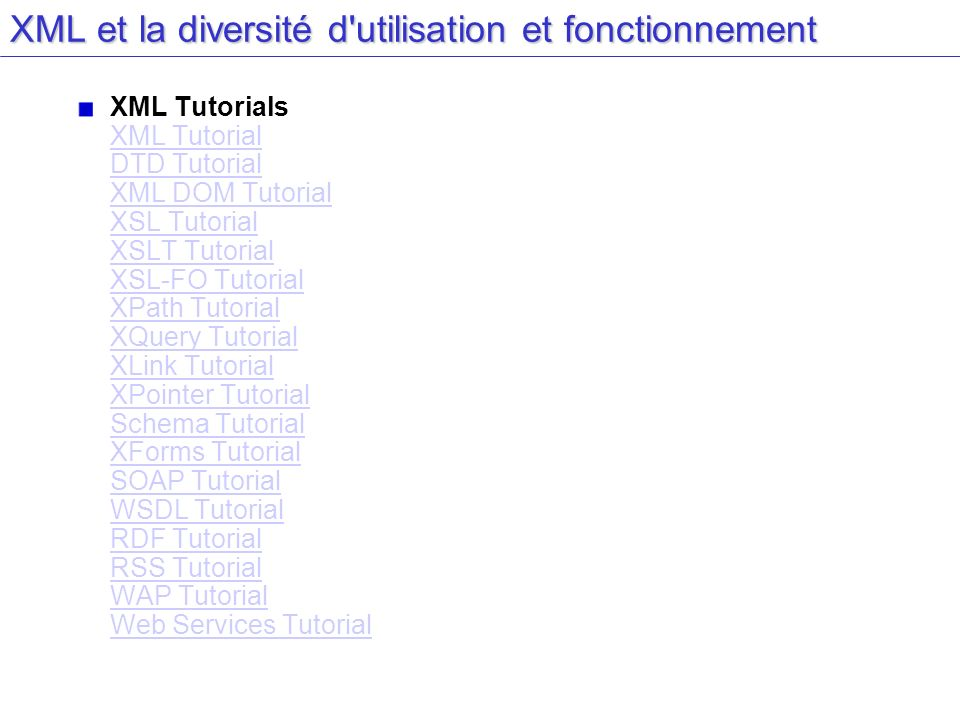XML et la diversité d'utilisation et fonctionnement XML Tutorials XML Tutorial DTD Tutorial XML DOM Tutorial XSL Tutorial XSLT Tutorial XSL-FO Tutoria