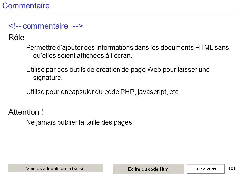 101 Commentaire Rôle Permettre dajouter des informations dans les documents HTML sans quelles soient affichées à lécran.