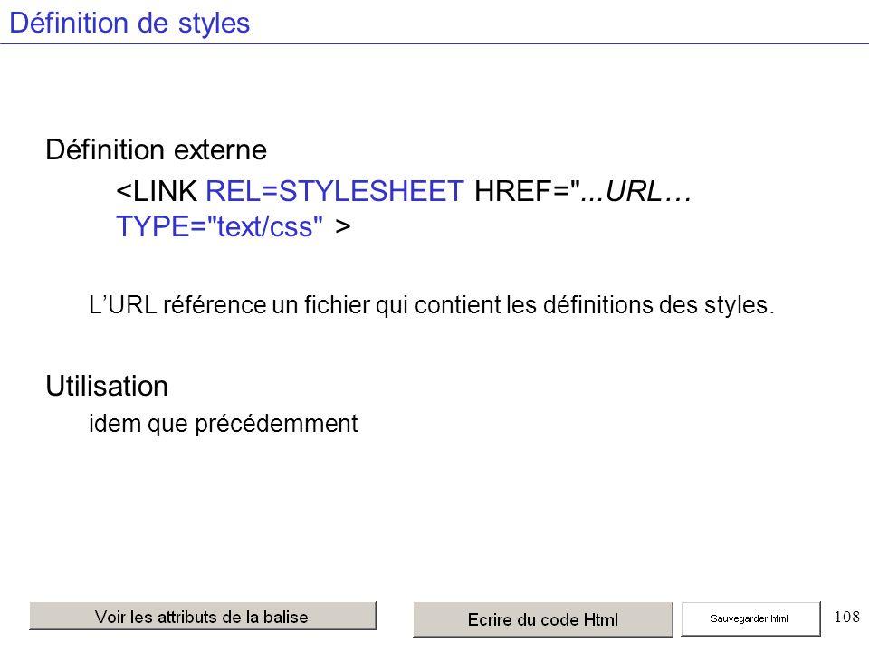 108 Définition de styles Définition externe LURL référence un fichier qui contient les définitions des styles.