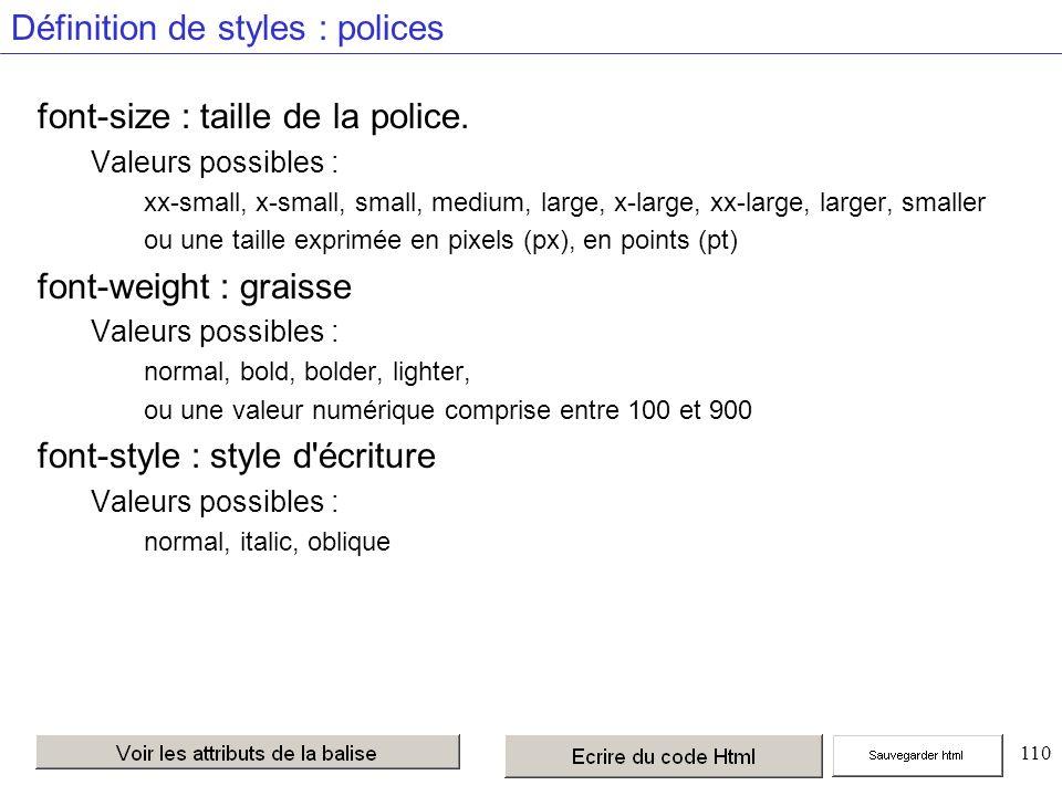 110 Définition de styles : polices font-size : taille de la police. Valeurs possibles : xx-small, x-small, small, medium, large, x-large, xx-large, la