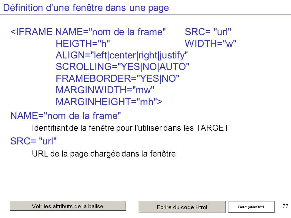 77 Définition dune fenêtre dans une page NAME= nom de la frame Identifiant de la fenêtre pour l utiliser dans les TARGET SRC= url URL de la page chargée dans la fenêtre