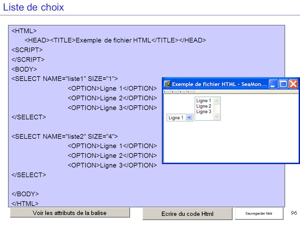 96 Liste de choix Exemple de liste déroulante Exemple de fichier HTML Ligne 1 Ligne 2 Ligne 3 Ligne 1 Ligne 2 Ligne 3