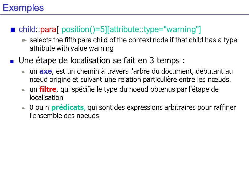 Exemples child::para[ position()=5][attribute::type=