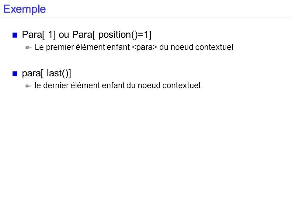 Exemple Para[ 1] ou Para[ position()=1] Le premier élément enfant du noeud contextuel para[ last()] le dernier élément enfant du noeud contextuel.