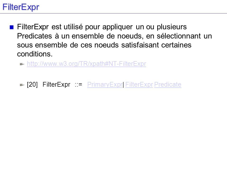 FilterExpr FilterExpr est utilisé pour appliquer un ou plusieurs Predicates à un ensemble de noeuds, en sélectionnant un sous ensemble de ces noeuds satisfaisant certaines conditions.