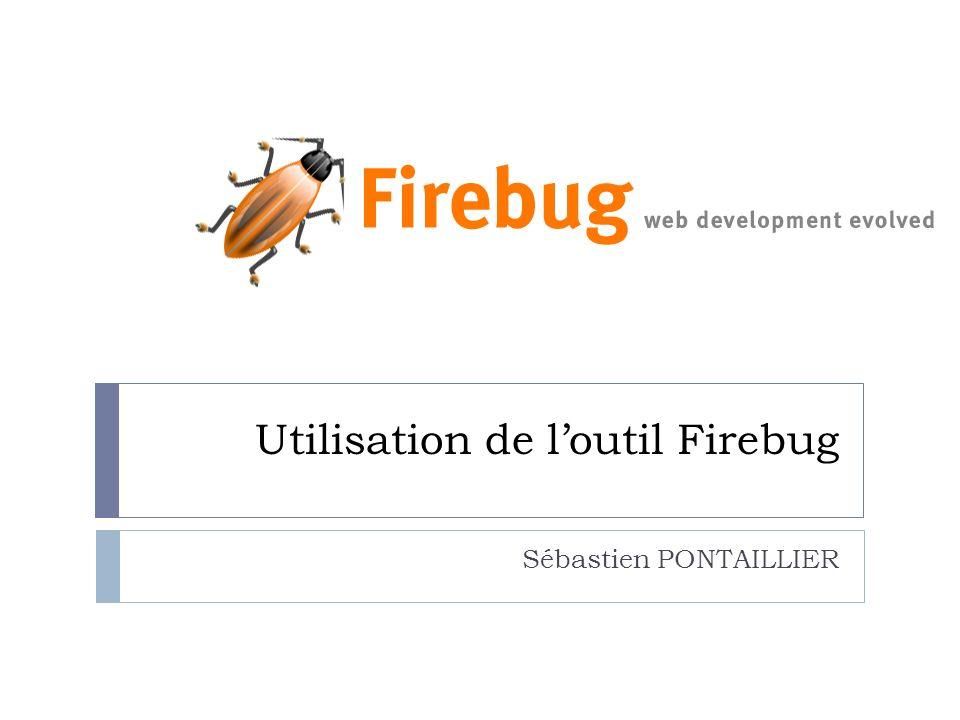Utilisation de loutil Firebug Sébastien PONTAILLIER