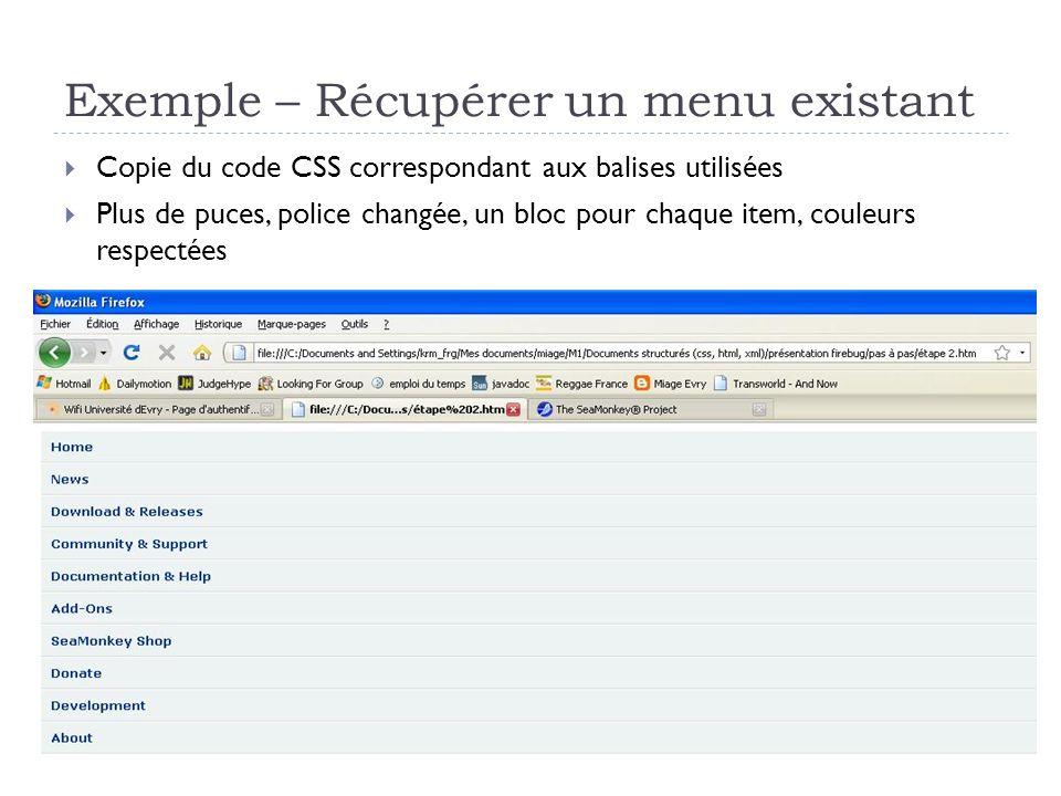Exemple – Récupérer un menu existant Copie du code CSS correspondant aux balises utilisées Plus de puces, police changée, un bloc pour chaque item, co