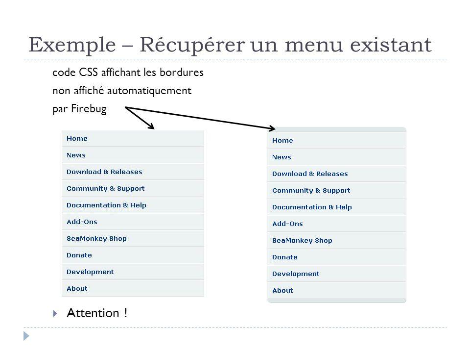 Exemple – Récupérer un menu existant Attention ! code CSS affichant les bordures non affiché automatiquement par Firebug