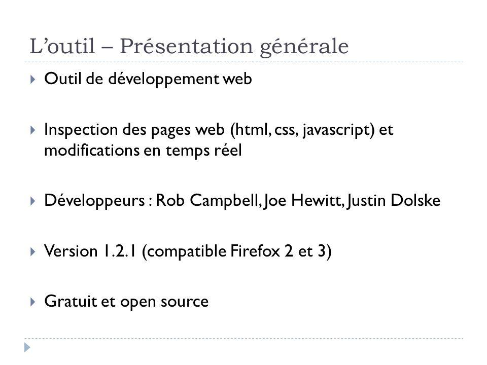 Loutil – Présentation générale Outil de développement web Inspection des pages web (html, css, javascript) et modifications en temps réel Développeurs