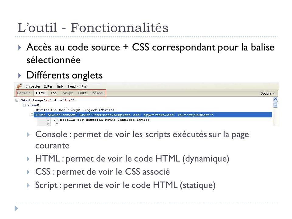 Loutil - Fonctionnalités Accès au code source + CSS correspondant pour la balise sélectionnée Différents onglets Console : permet de voir les scripts