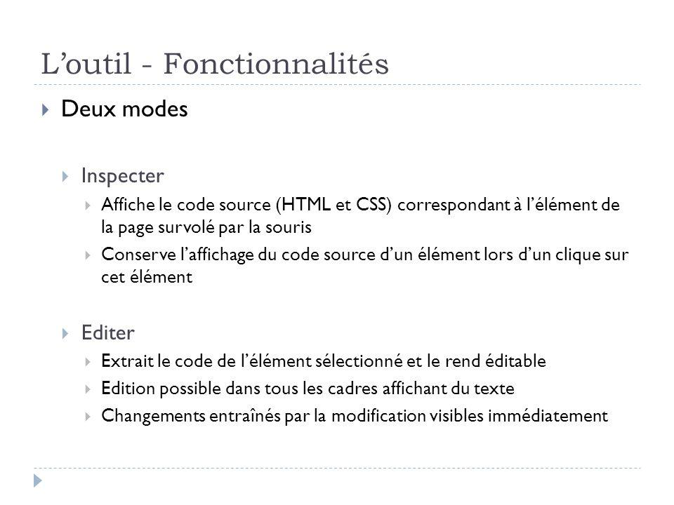 Loutil - Fonctionnalités Deux modes Inspecter Affiche le code source (HTML et CSS) correspondant à lélément de la page survolé par la souris Conserve