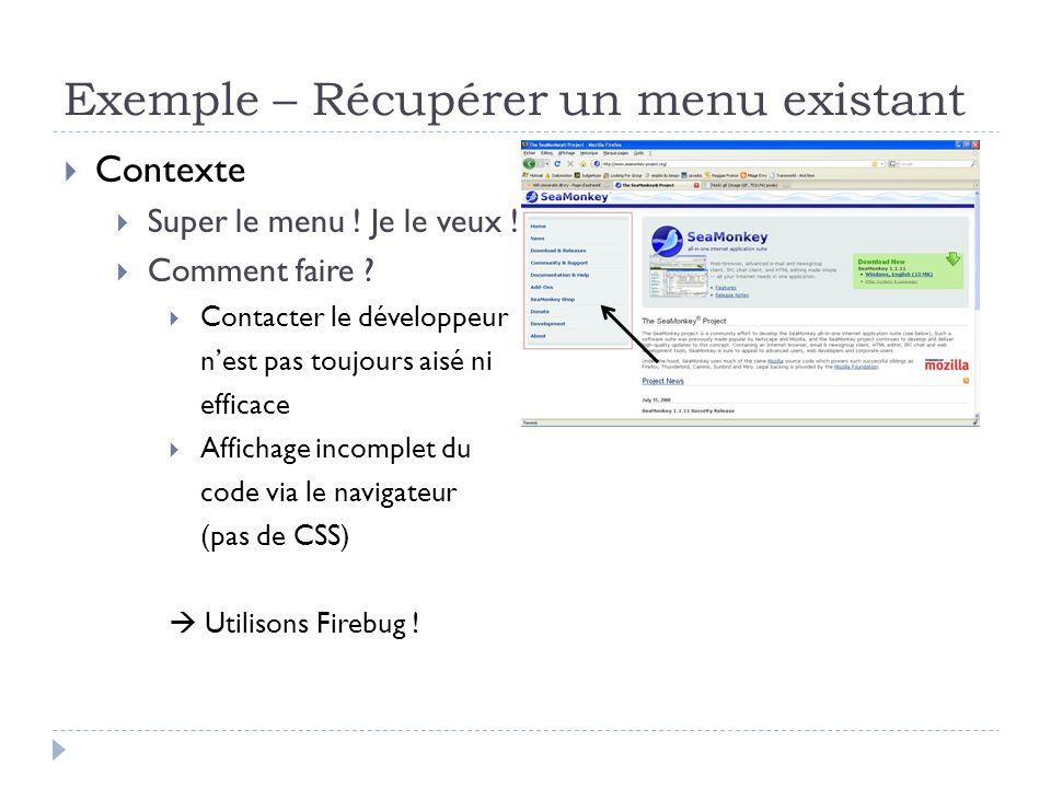 Exemple – Récupérer un menu existant CSS utilisé par le bloc sélectionné mode « inspecter », sélection de lélément sur la page, affichage du bloc correspondant dans la console Copie du code HTML