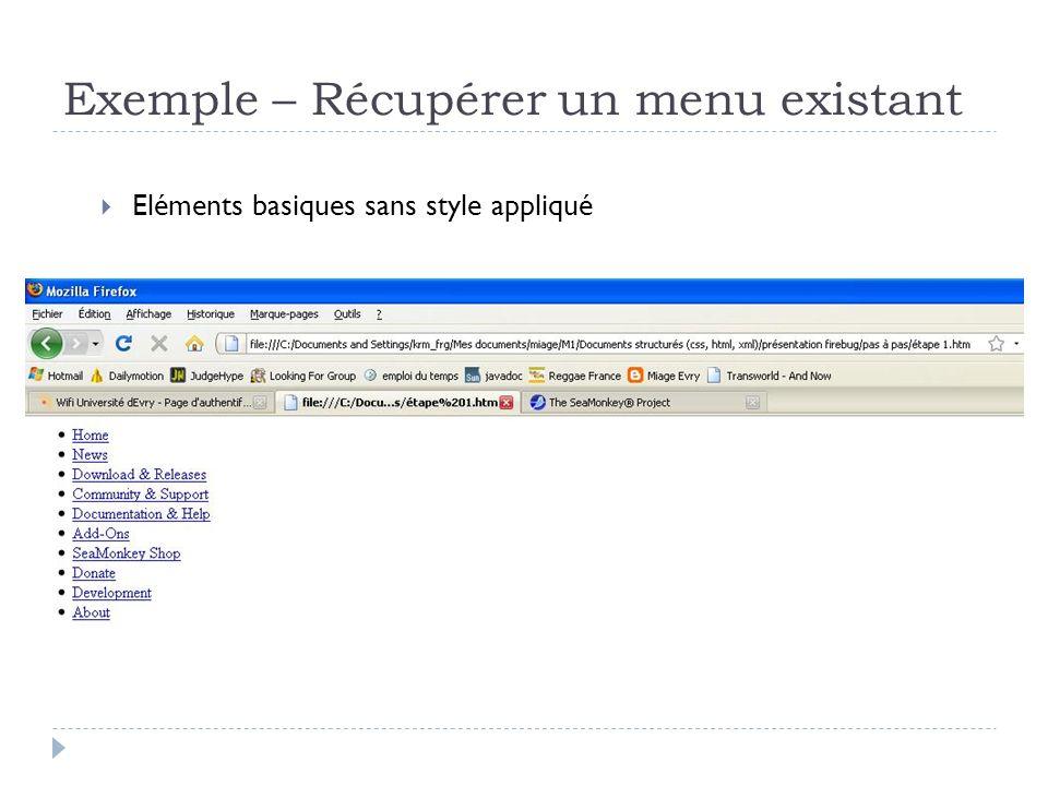 Exemple – Récupérer un menu existant Copie du code CSS correspondant aux balises utilisées Plus de puces, police changée, un bloc pour chaque item, couleurs respectées