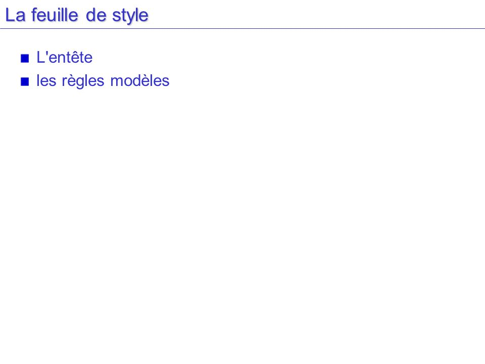 La feuille de style L'entête les règles modèles