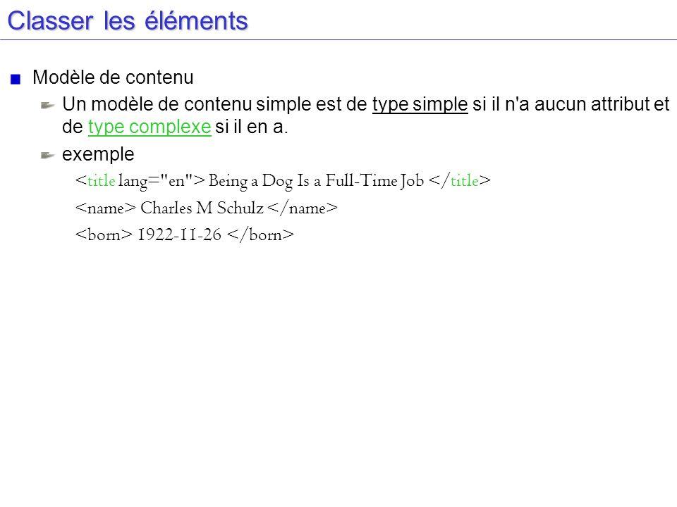 Classer les éléments Modèle de contenu Un modèle de contenu simple est de type simple si il n'a aucun attribut et de type complexe si il en a. exemple