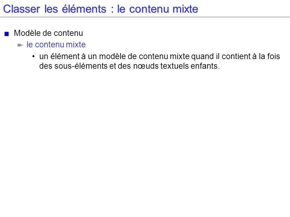 Classer les éléments : le contenu mixte Modèle de contenu le contenu mixte un élément à un modèle de contenu mixte quand il contient à la fois des sou