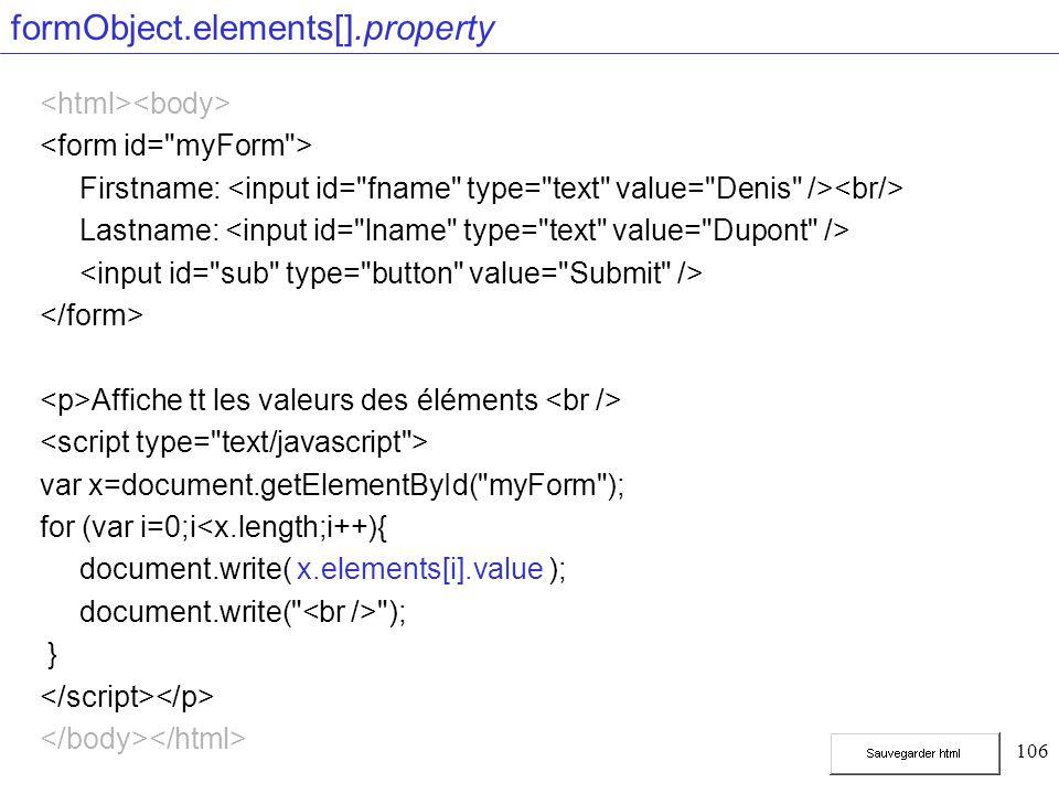 106 formObject.elements[].property Firstname: Lastname: Affiche tt les valeurs des éléments var x=document.getElementById(