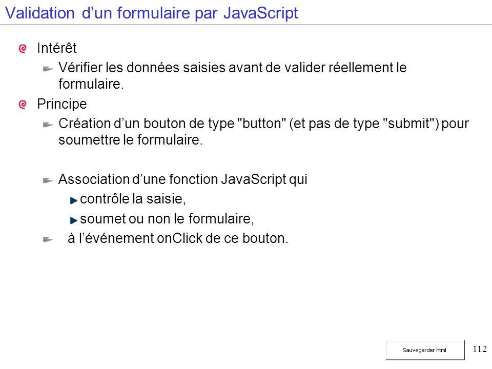 112 Validation dun formulaire par JavaScript Intérêt Vérifier les données saisies avant de valider réellement le formulaire. Principe Création dun bou