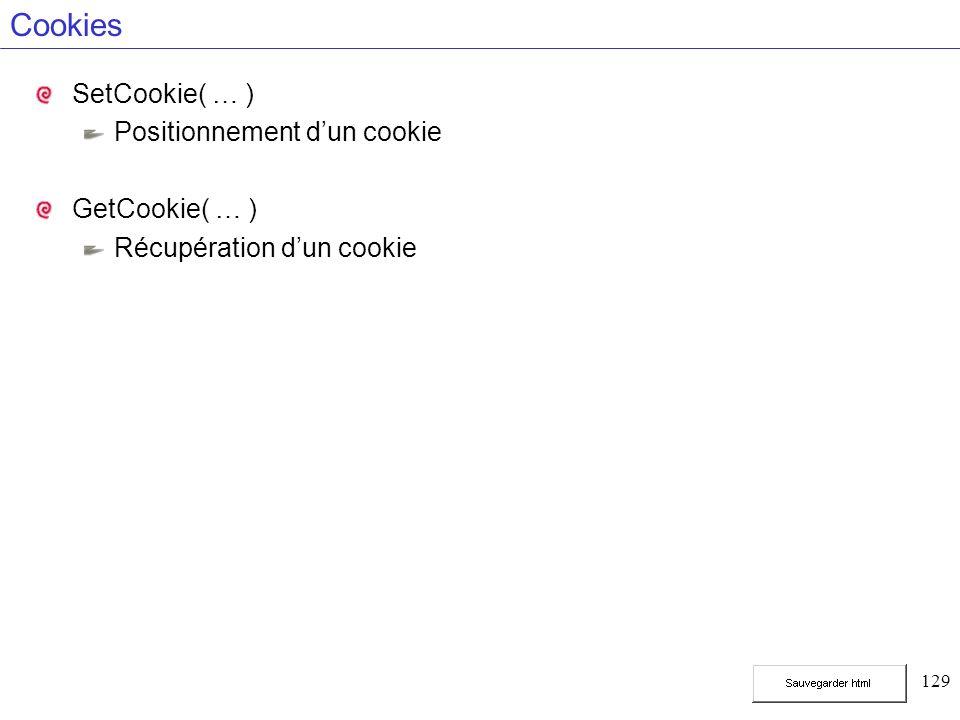 129 Cookies SetCookie( … ) Positionnement dun cookie GetCookie( … ) Récupération dun cookie