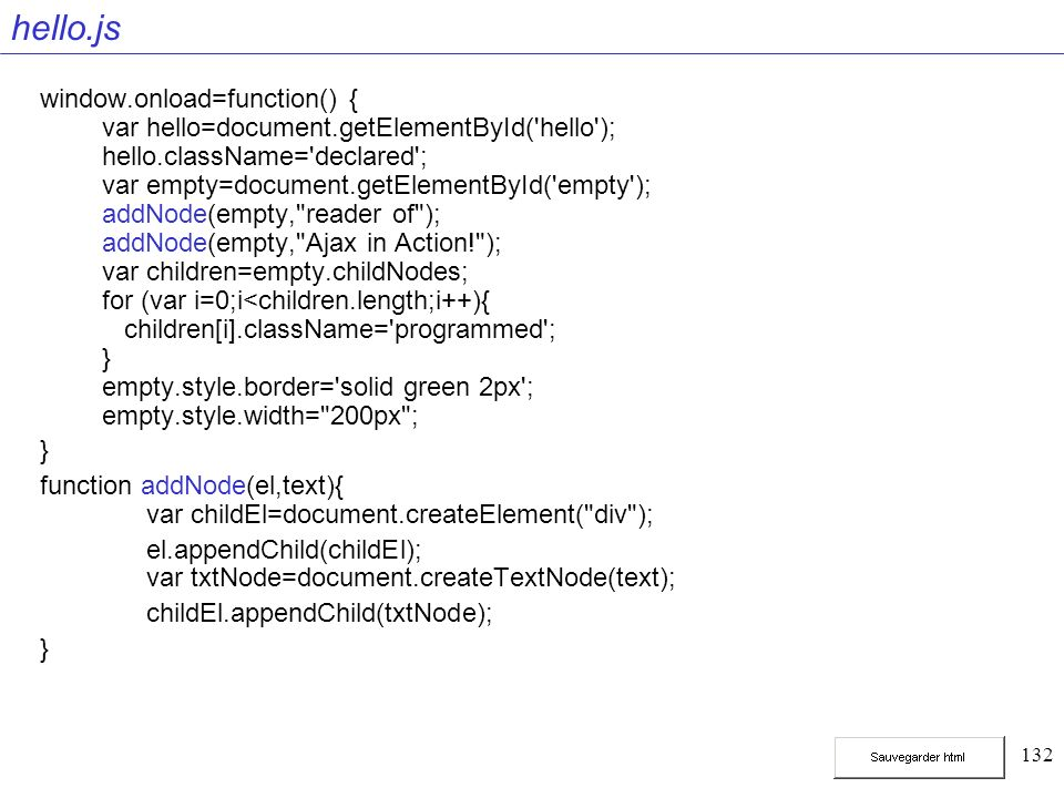 132 hello.js window.onload=function() { var hello=document.getElementById('hello'); hello.className='declared'; var empty=document.getElementById('emp