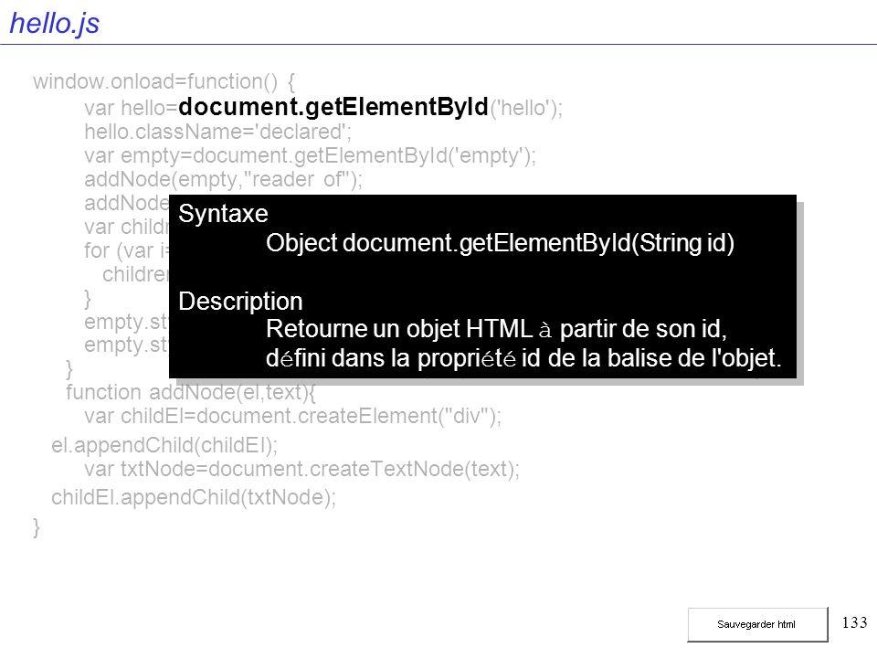 133 hello.js window.onload=function() { var hello= document.getElementById ('hello'); hello.className='declared'; var empty=document.getElementById('e