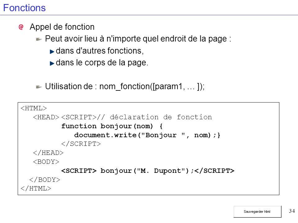 34 Fonctions Appel de fonction Peut avoir lieu à n'importe quel endroit de la page : dans d'autres fonctions, dans le corps de la page. Utilisation de