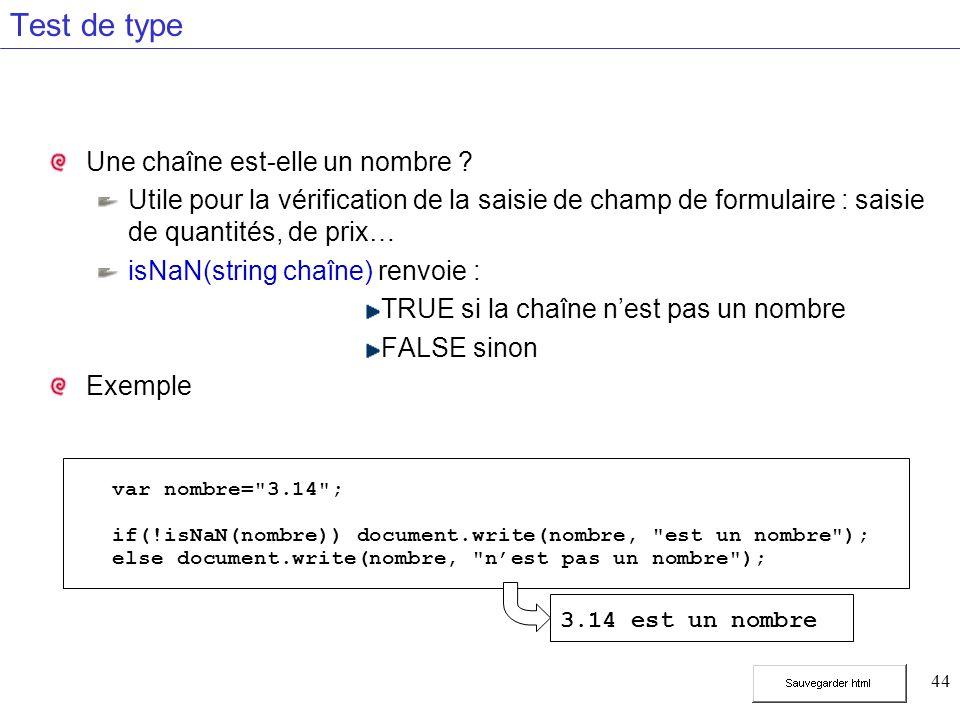 44 Test de type Une chaîne est-elle un nombre ? Utile pour la vérification de la saisie de champ de formulaire : saisie de quantités, de prix… isNaN(s