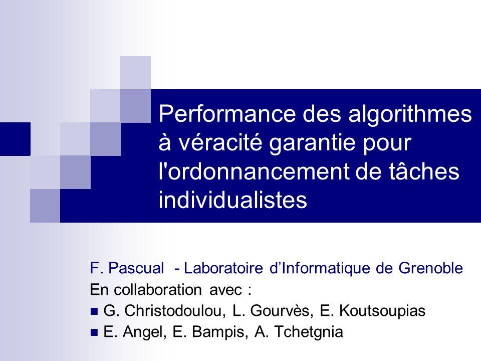 Performance des algorithmes à véracité garantie pour l'ordonnancement de tâches individualistes F. Pascual - Laboratoire dInformatique de Grenoble En