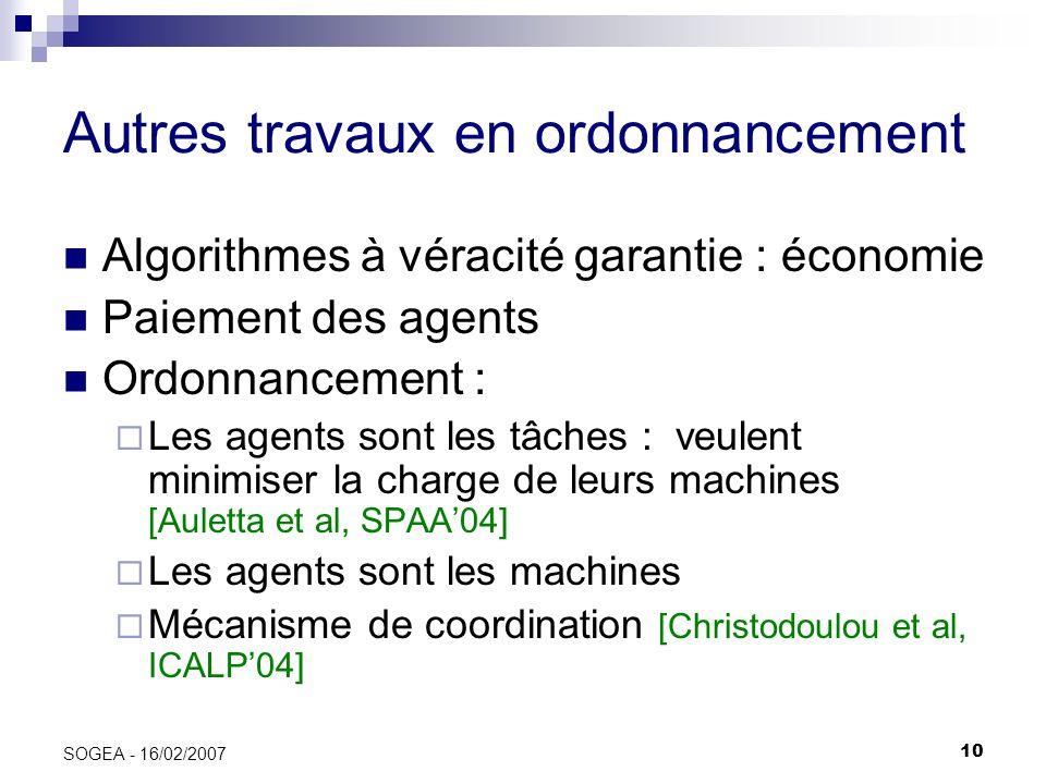 10 SOGEA - 16/02/2007 Autres travaux en ordonnancement Algorithmes à véracité garantie : économie Paiement des agents Ordonnancement : Les agents sont