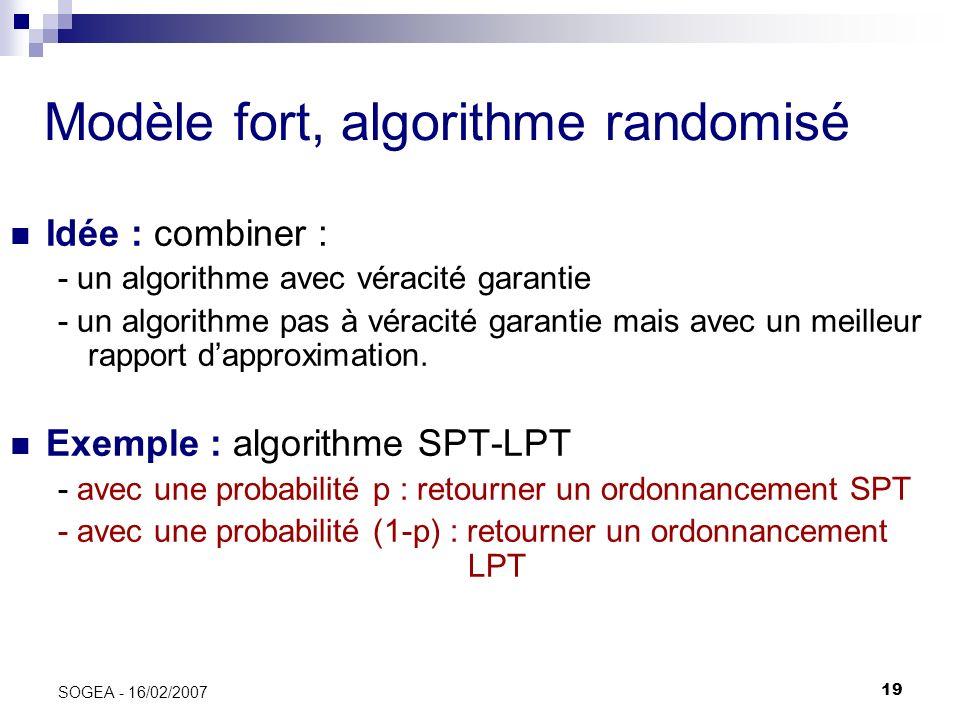 19 SOGEA - 16/02/2007 Modèle fort, algorithme randomisé Idée : combiner : - un algorithme avec véracité garantie - un algorithme pas à véracité garant